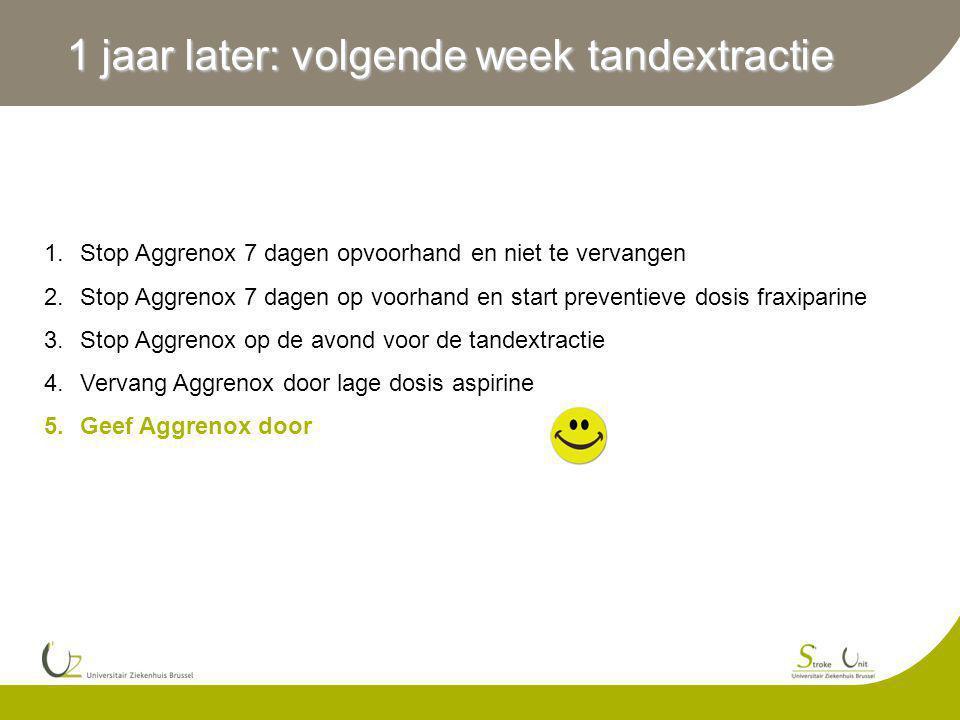 1 jaar later: volgende week tandextractie 1.Stop Aggrenox 7 dagen opvoorhand en niet te vervangen 2.Stop Aggrenox 7 dagen op voorhand en start prevent