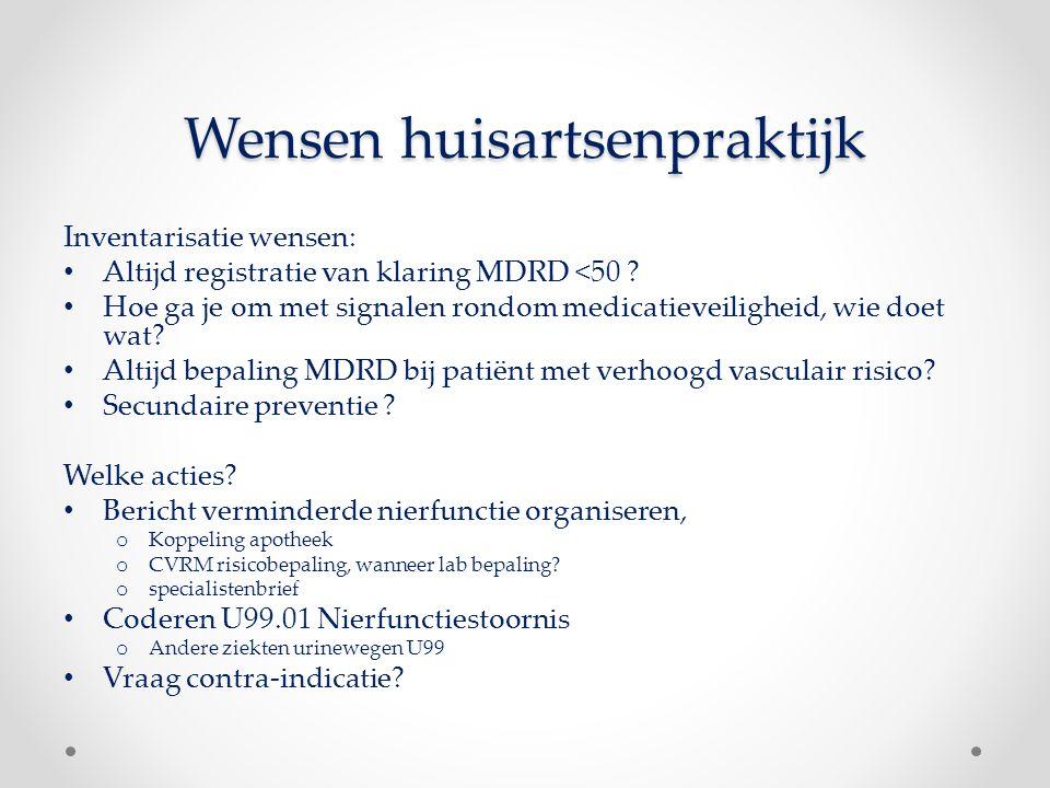 Wensen huisartsenpraktijk Inventarisatie wensen: Altijd registratie van klaring MDRD <50 ? Hoe ga je om met signalen rondom medicatieveiligheid, wie d