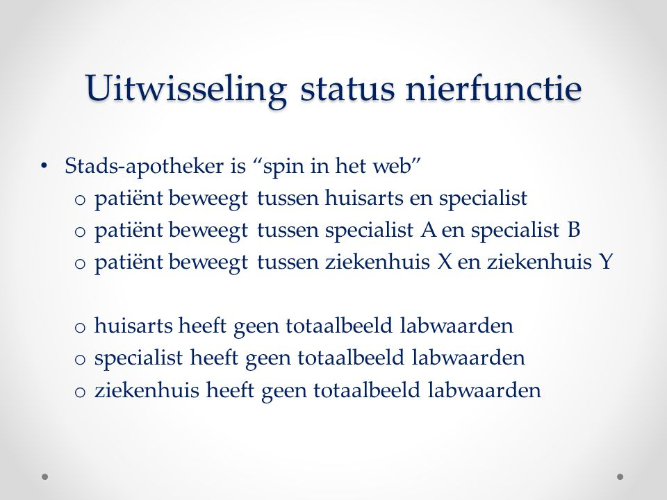 "Uitwisseling status nierfunctie Stads-apotheker is ""spin in het web"" o patiënt beweegt tussen huisarts en specialist o patiënt beweegt tussen speciali"