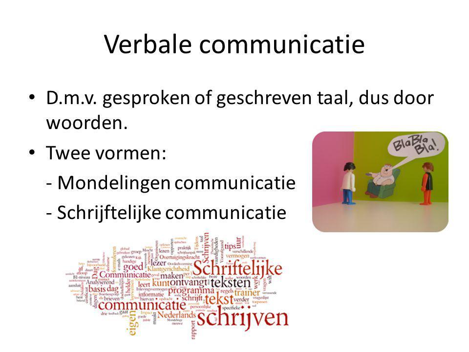 Verbale communicatie D.m.v.gesproken of geschreven taal, dus door woorden.