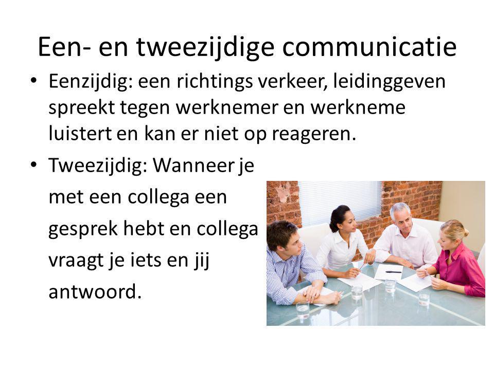 Een- en tweezijdige communicatie Eenzijdig: een richtings verkeer, leidinggeven spreekt tegen werknemer en werkneme luistert en kan er niet op reageren.