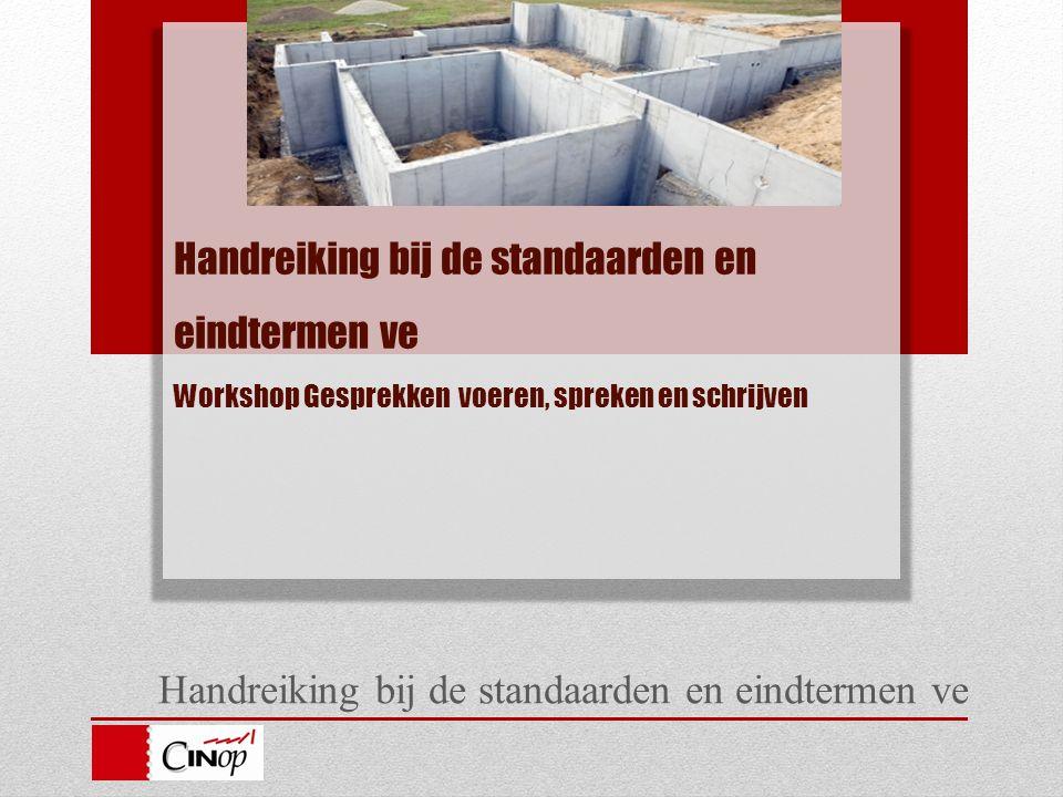 Handreiking bij de standaarden en eindtermen ve Handreiking bij de standaarden en eindtermen ve Workshop Gesprekken voeren, spreken en schrijven