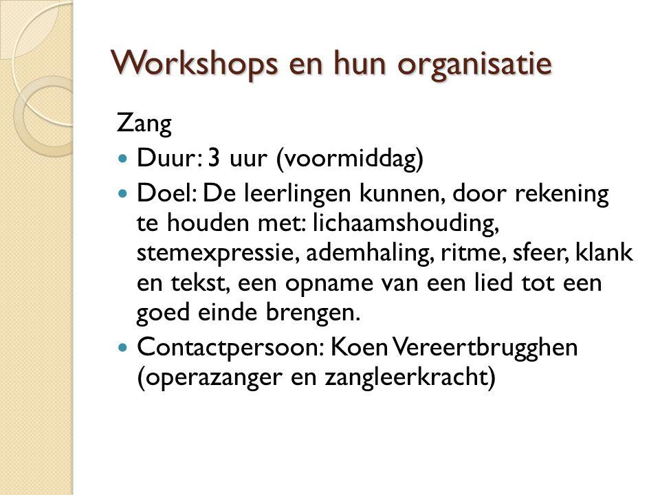 Workshops en hun organisatie Zang Duur: 3 uur (voormiddag) Doel: De leerlingen kunnen, door rekening te houden met: lichaamshouding, stemexpressie, ademhaling, ritme, sfeer, klank en tekst, een opname van een lied tot een goed einde brengen.