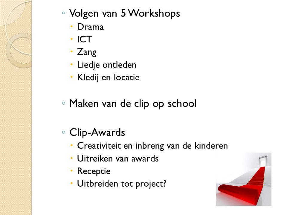◦ Volgen van 5 Workshops  Drama  ICT  Zang  Liedje ontleden  Kledij en locatie ◦ Maken van de clip op school ◦ Clip-Awards  Creativiteit en inbreng van de kinderen  Uitreiken van awards  Receptie  Uitbreiden tot project