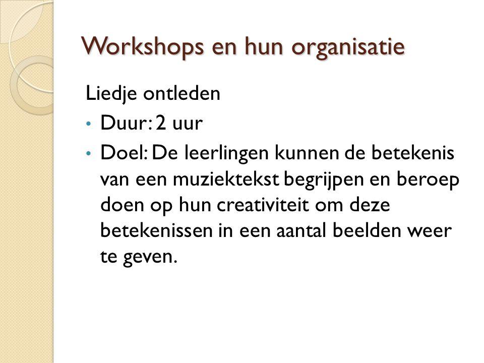 Workshops en hun organisatie Liedje ontleden Duur: 2 uur Doel: De leerlingen kunnen de betekenis van een muziektekst begrijpen en beroep doen op hun creativiteit om deze betekenissen in een aantal beelden weer te geven.