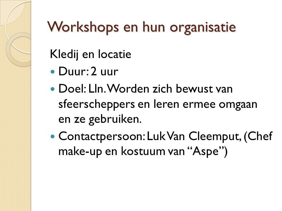 Workshops en hun organisatie Kledij en locatie Duur: 2 uur Doel: Lln.