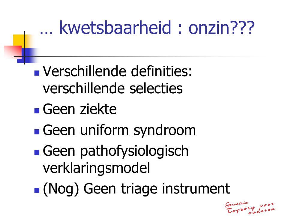 … kwetsbaarheid : onzin??? Verschillende definities: verschillende selecties Geen ziekte Geen uniform syndroom Geen pathofysiologisch verklaringsmodel