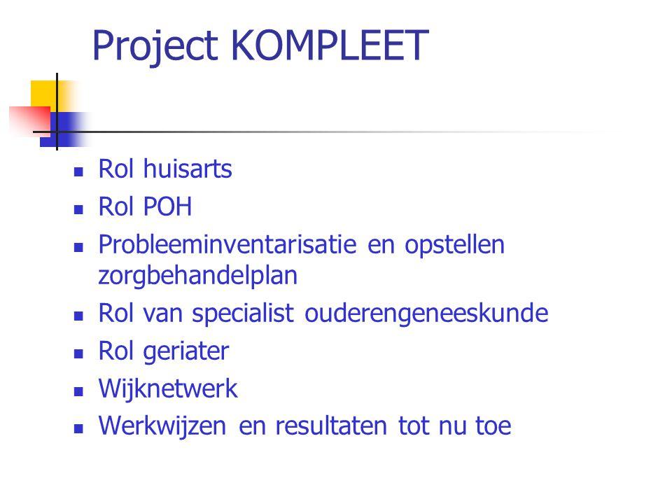 Project KOMPLEET Rol huisarts Rol POH Probleeminventarisatie en opstellen zorgbehandelplan Rol van specialist ouderengeneeskunde Rol geriater Wijknetw