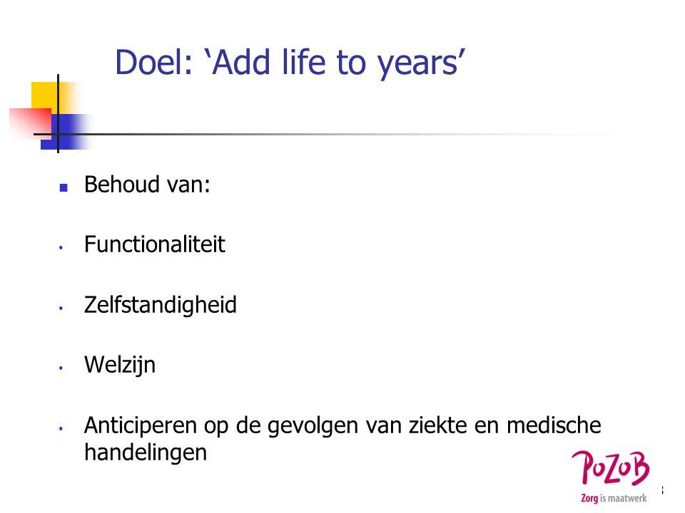 Doel: 'Add life to years' Behoud van: Functionaliteit Zelfstandigheid Welzijn Anticiperen op de gevolgen van ziekte en medische handelingen 8