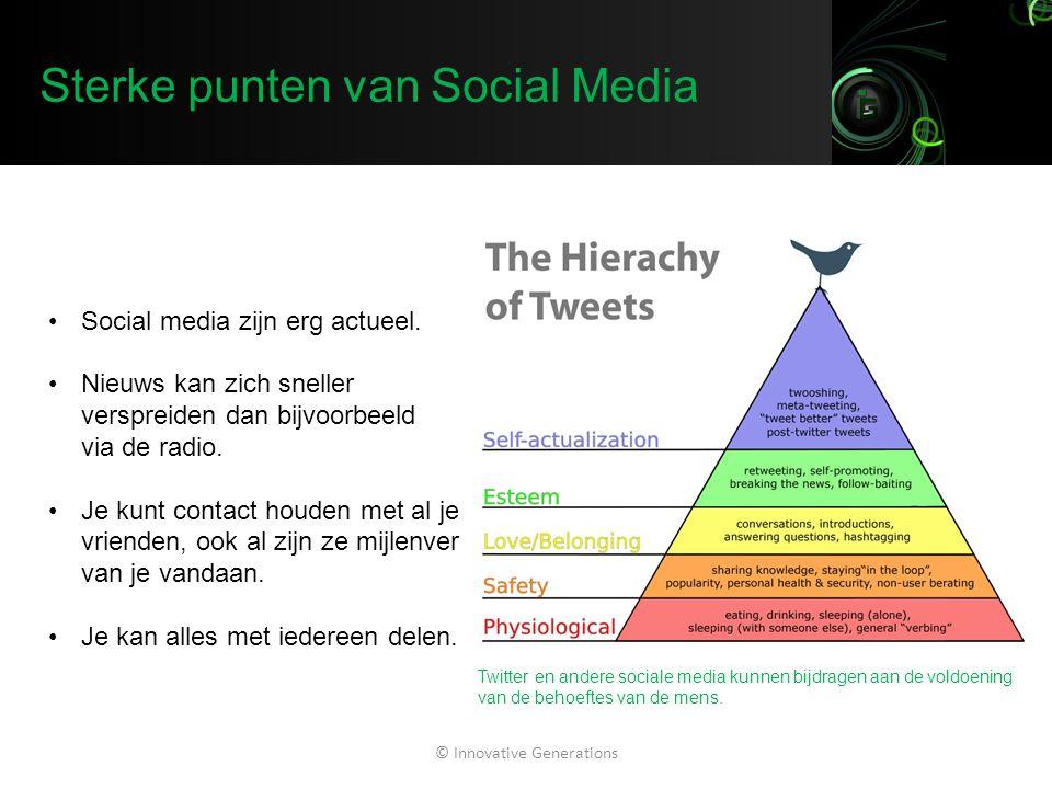 Sterke punten van Social Media © Innovative Generations Social media zijn erg actueel. Nieuws kan zich sneller verspreiden dan bijvoorbeeld via de rad