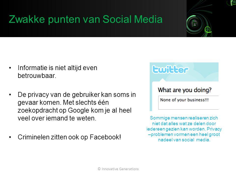 Zwakke punten van Social Media Informatie is niet altijd even betrouwbaar. De privacy van de gebruiker kan soms in gevaar komen. Met slechts één zoeko