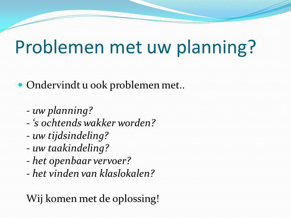Problemen met uw planning. Ondervindt u ook problemen met..