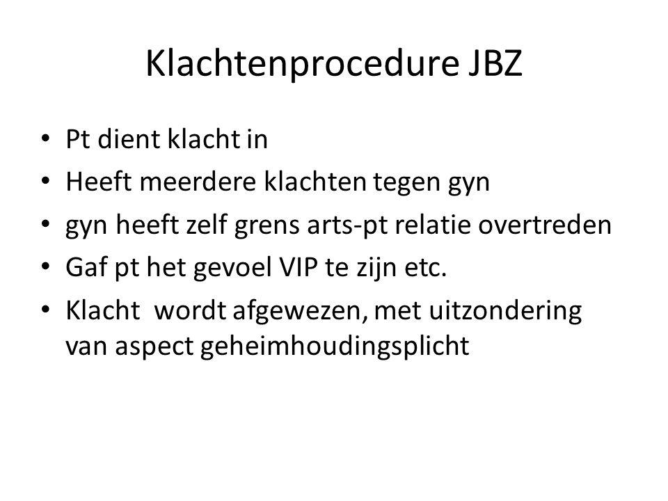 Klachtenprocedure JBZ Pt dient klacht in Heeft meerdere klachten tegen gyn gyn heeft zelf grens arts-pt relatie overtreden Gaf pt het gevoel VIP te zijn etc.