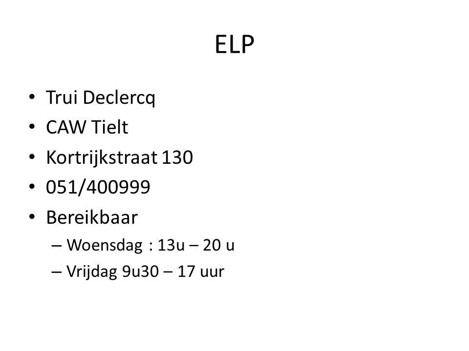 ELP Trui Declercq CAW Tielt Kortrijkstraat 130 051/400999 Bereikbaar – Woensdag : 13u – 20 u – Vrijdag 9u30 – 17 uur