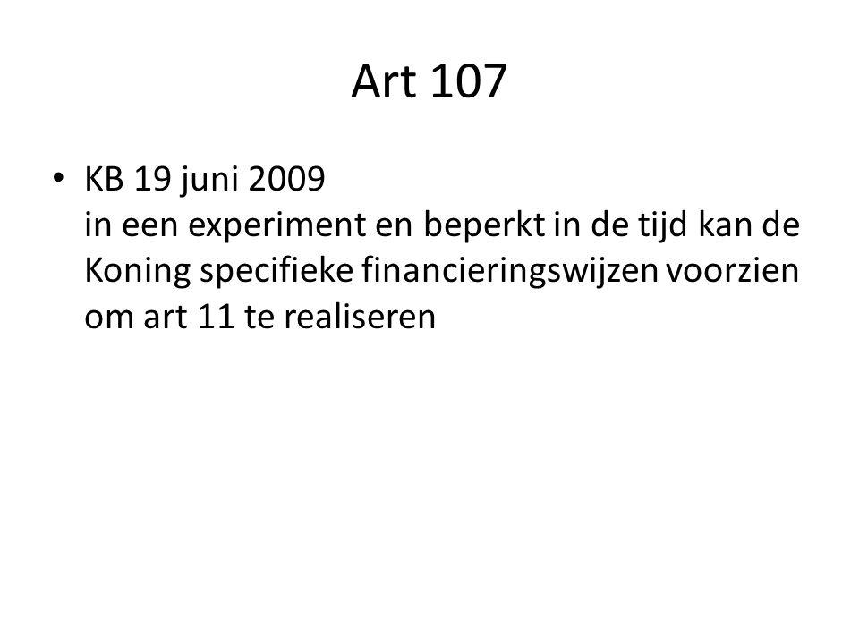 Art 107 KB 19 juni 2009 in een experiment en beperkt in de tijd kan de Koning specifieke financieringswijzen voorzien om art 11 te realiseren
