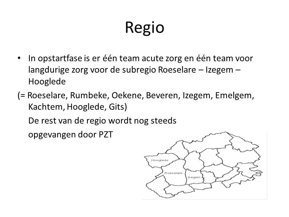 In opstartfase is er één team acute zorg en één team voor langdurige zorg voor de subregio Roeselare – Izegem – Hooglede (= Roeselare, Rumbeke, Oekene