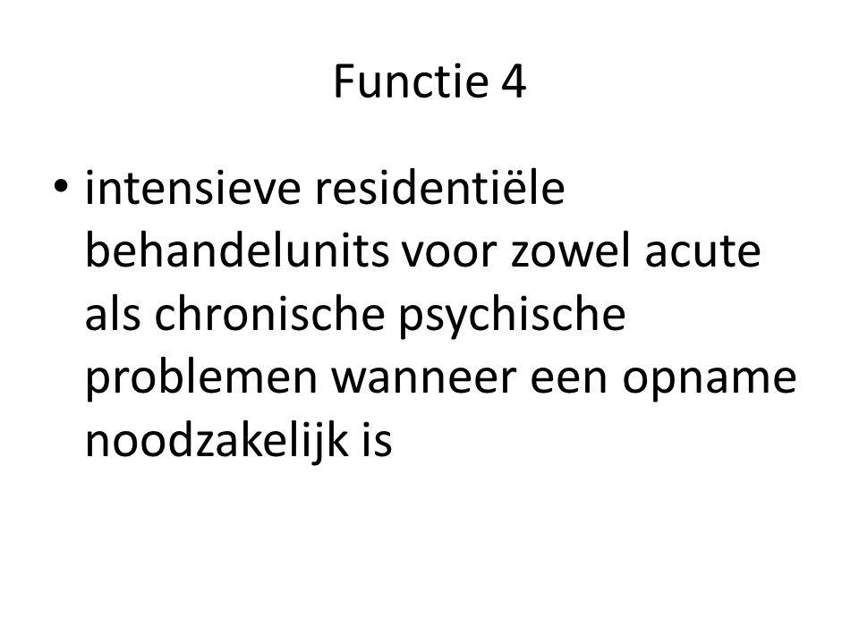 Functie 4 intensieve residentiële behandelunits voor zowel acute als chronische psychische problemen wanneer een opname noodzakelijk is