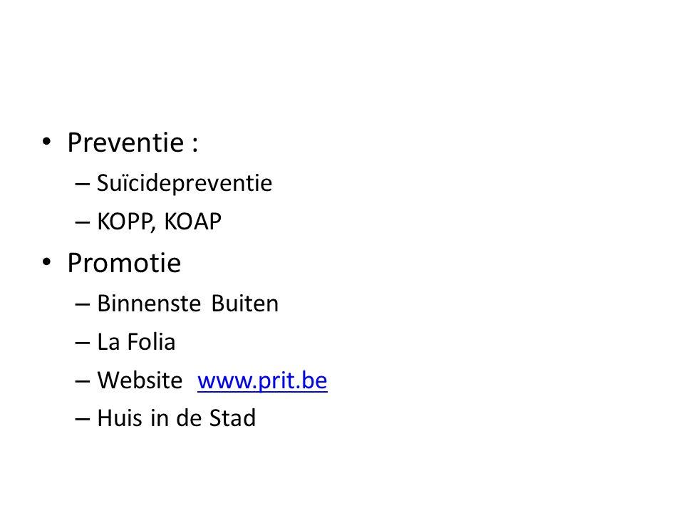 Preventie : – Suïcidepreventie – KOPP, KOAP Promotie – Binnenste Buiten – La Folia – Website www.prit.bewww.prit.be – Huis in de Stad