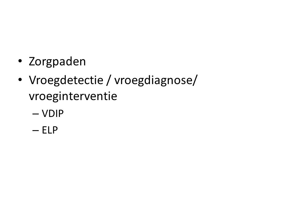 Zorgpaden Vroegdetectie / vroegdiagnose/ vroeginterventie – VDIP – ELP
