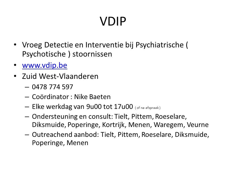VDIP Vroeg Detectie en Interventie bij Psychiatrische ( Psychotische ) stoornissen www.vdip.be Zuid West-Vlaanderen – 0478 774 597 – Coördinator : Nik