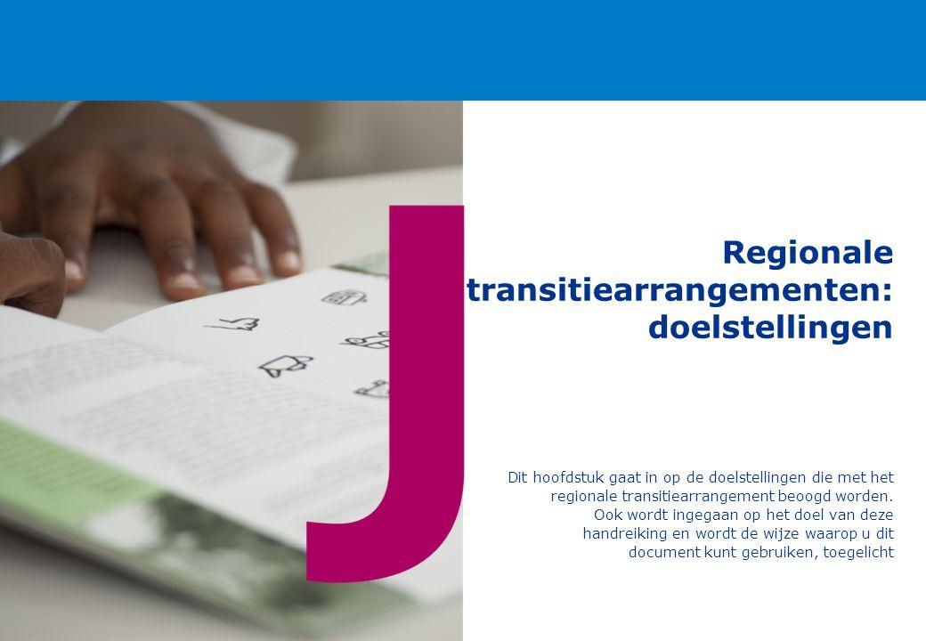 Regionale transitiearrangementen: doelstellingen Dit hoofdstuk gaat in op de doelstellingen die met het regionale transitiearrangement beoogd worden.