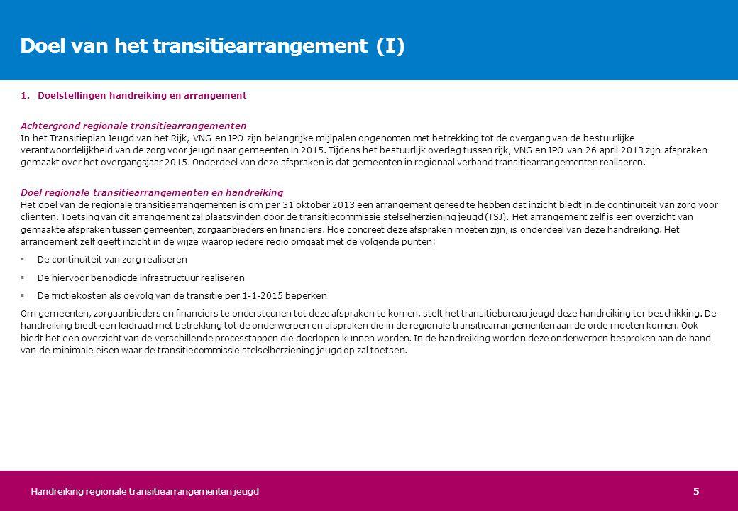 5 1.Doelstellingen handreiking en arrangement Achtergrond regionale transitiearrangementen In het Transitieplan Jeugd van het Rijk, VNG en IPO zijn be