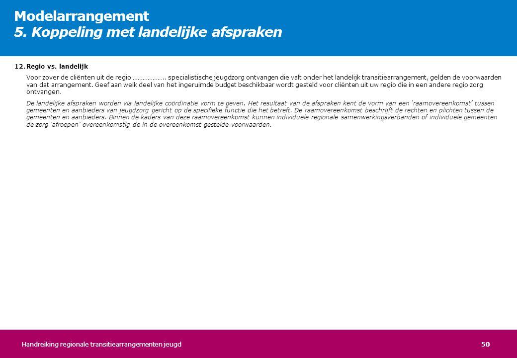 50 12.Regio vs. landelijk Voor zover de cliënten uit de regio ……………….. specialistische jeugdzorg ontvangen die valt onder het landelijk transitiearran