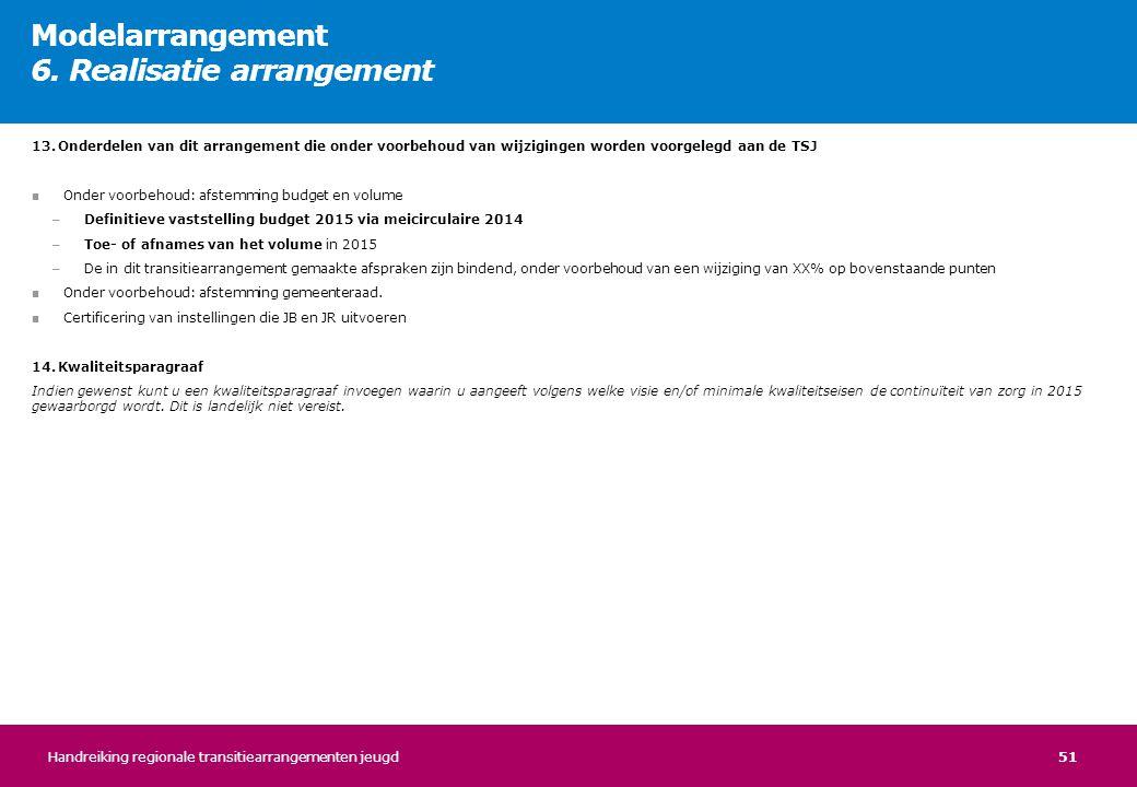 51 13.Onderdelen van dit arrangement die onder voorbehoud van wijzigingen worden voorgelegd aan de TSJ ■ Onder voorbehoud: afstemming budget en volume
