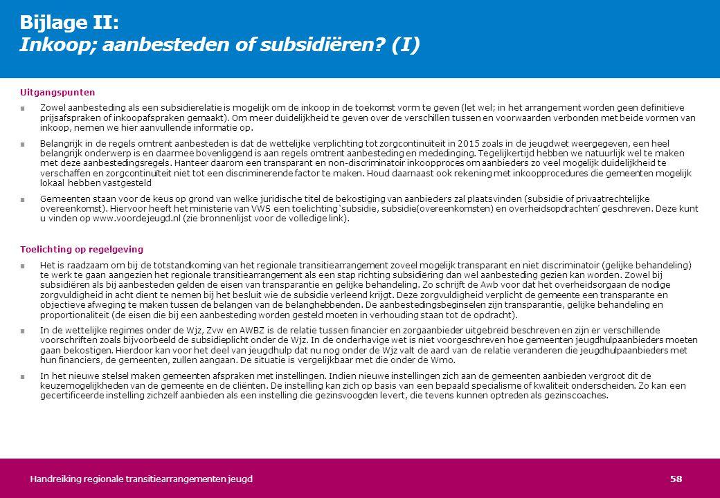 58 Uitgangspunten ■ Zowel aanbesteding als een subsidierelatie is mogelijk om de inkoop in de toekomst vorm te geven (let wel; in het arrangement word