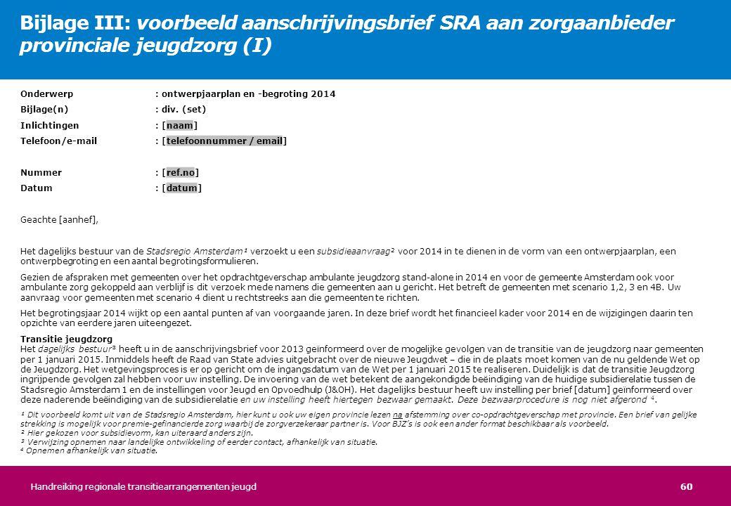 60 Onderwerp: ontwerpjaarplan en -begroting 2014 Bijlage(n): div. (set) Inlichtingen: [naam] Telefoon/e-mail: [telefoonnummer / email] Nummer: [ref.no