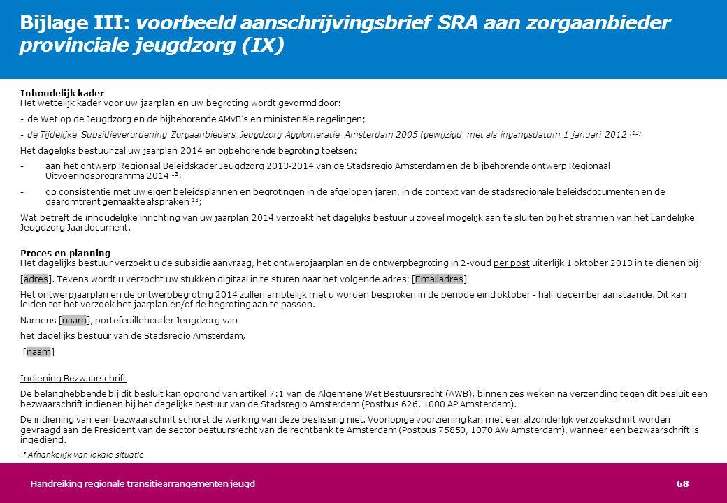 68 Inhoudelijk kader Het wettelijk kader voor uw jaarplan en uw begroting wordt gevormd door: - de Wet op de Jeugdzorg en de bijbehorende AMvB's en mi