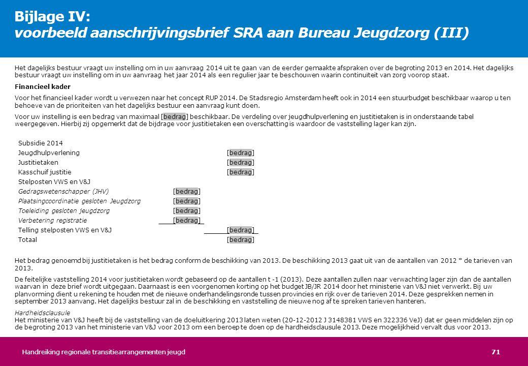 71 Het dagelijks bestuur vraagt uw instelling om in uw aanvraag 2014 uit te gaan van de eerder gemaakte afspraken over de begroting 2013 en 2014. Het