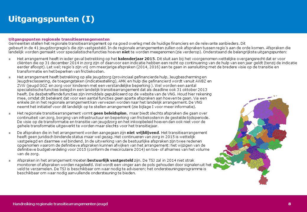 8 Uitgangspunten regionale transitiearrangementen Gemeenten stellen het regionale transitiearrangement op na goed overleg met de huidige financiers en