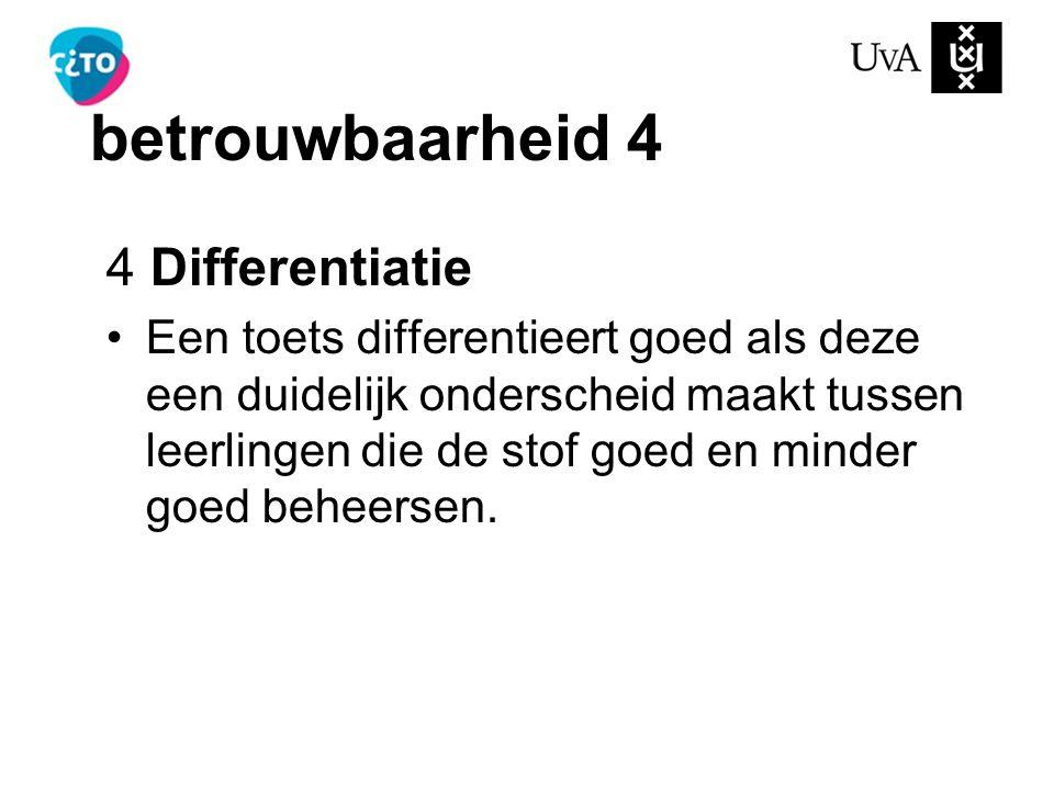 betrouwbaarheid 4 4 Differentiatie Een toets differentieert goed als deze een duidelijk onderscheid maakt tussen leerlingen die de stof goed en minder goed beheersen.