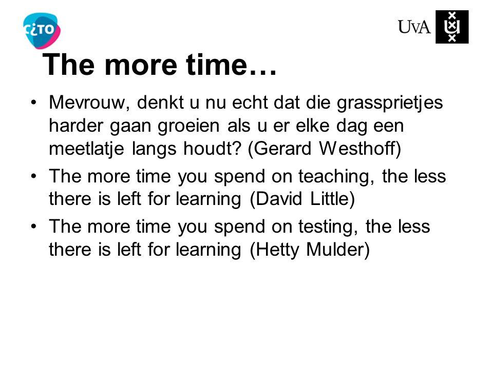 The more time… Mevrouw, denkt u nu echt dat die grassprietjes harder gaan groeien als u er elke dag een meetlatje langs houdt? (Gerard Westhoff) The m