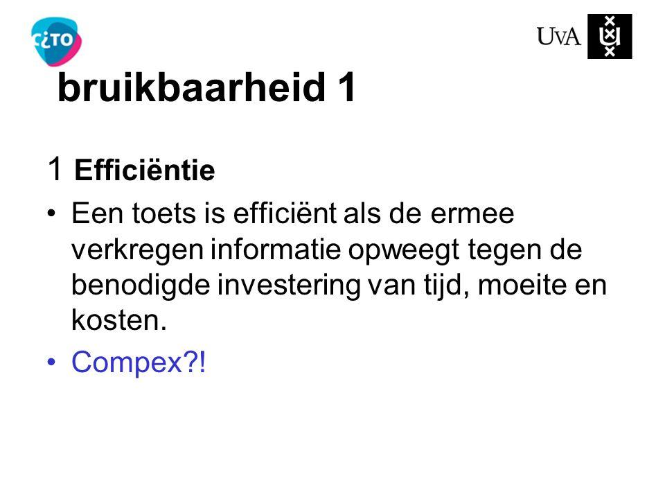 1 Efficiëntie Een toets is efficiënt als de ermee verkregen informatie opweegt tegen de benodigde investering van tijd, moeite en kosten.