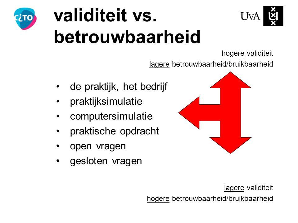 validiteit vs. betrouwbaarheid hogere validiteit lagere betrouwbaarheid/bruikbaarheid de praktijk, het bedrijf praktijksimulatie computersimulatie pra