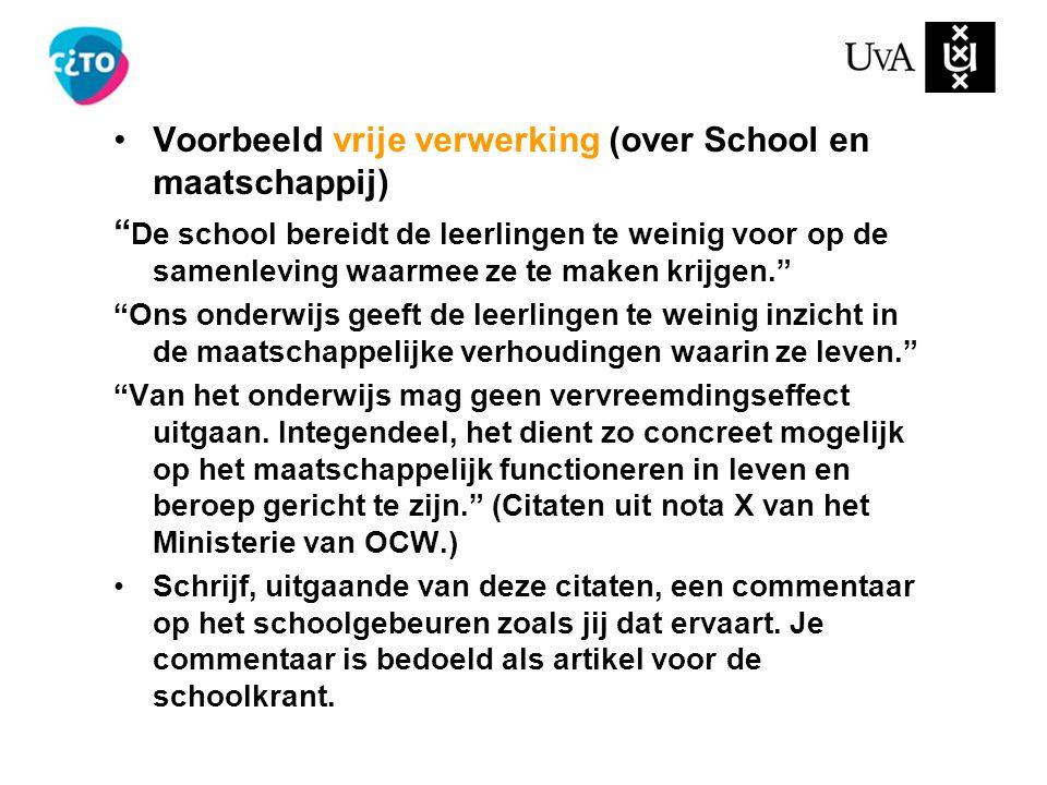 """Voorbeeld vrije verwerking (over School en maatschappij) """" De school bereidt de leerlingen te weinig voor op de samenleving waarmee ze te maken krijge"""