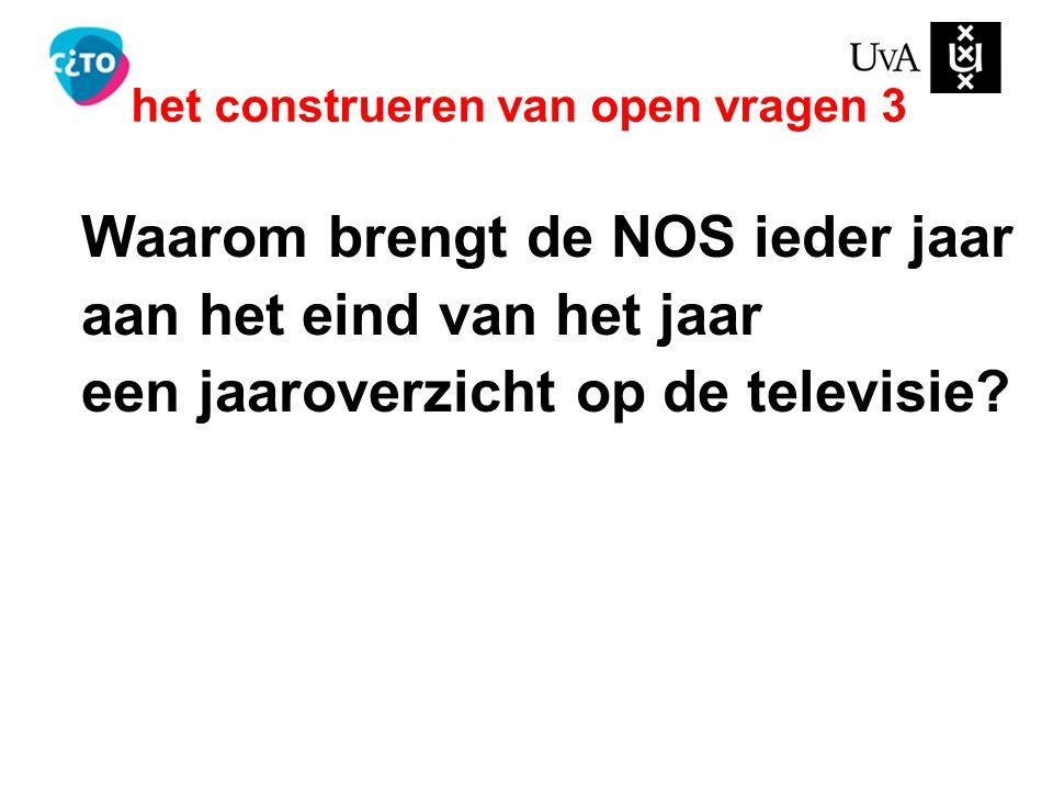 Waarom brengt de NOS ieder jaar aan het eind van het jaar een jaaroverzicht op de televisie? het construeren van open vragen 3