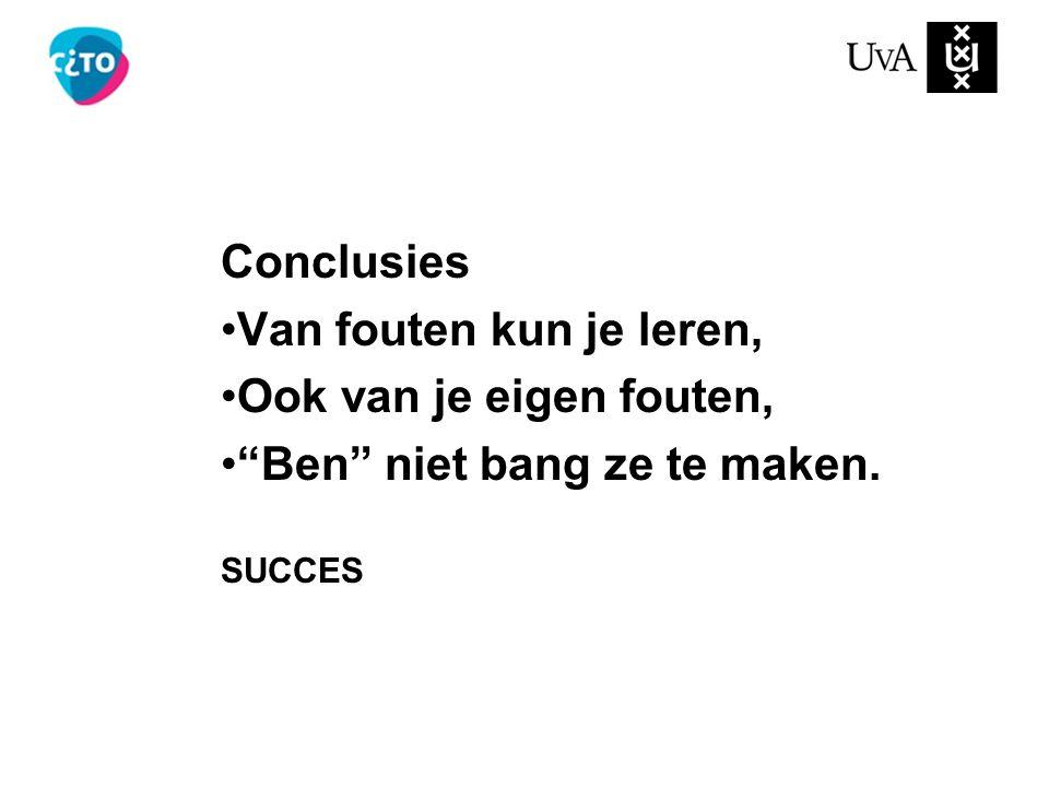 """Conclusies Van fouten kun je leren, Ook van je eigen fouten, """"Ben"""" niet bang ze te maken. SUCCES"""