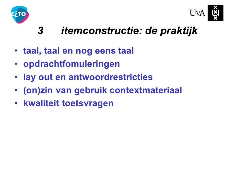 taal, taal en nog eens taal opdrachtfomuleringen lay out en antwoordrestricties (on)zin van gebruik contextmateriaal kwaliteit toetsvragen 3itemconstructie: de praktijk