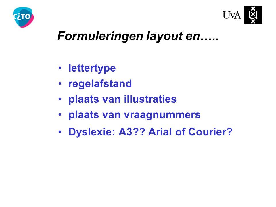 lettertype regelafstand plaats van illustraties plaats van vraagnummers Dyslexie: A3?? Arial of Courier? Formuleringen layout en…..