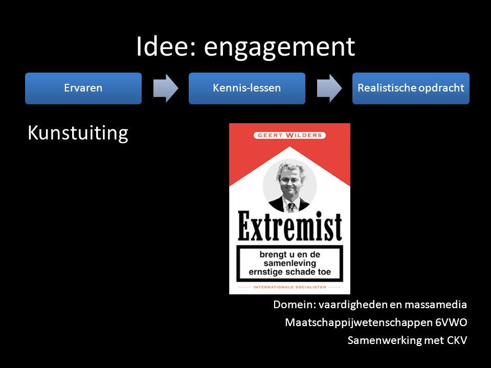 Idee: engagement ErvarenKennis-lessenRealistische opdracht Kunstuiting Domein: vaardigheden en massamedia Maatschappijwetenschappen 6VWO Samenwerking
