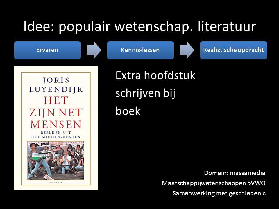 Idee: populair wetenschap. literatuur ErvarenKennis-lessenRealistische opdracht Extra hoofdstuk schrijven bij boek Domein: massamedia Maatschappijwete