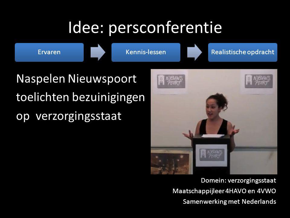 Idee: persconferentie ErvarenKennis-lessenRealistische opdracht Naspelen Nieuwspoort toelichten bezuinigingen op verzorgingsstaat Domein: verzorgingss