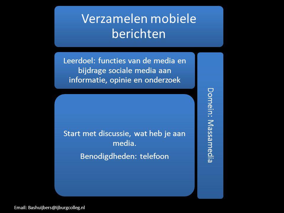 Verzamelen mobiele berichten Leerdoel: functies van de media en bijdrage sociale media aan informatie, opinie en onderzoek Start met discussie, wat he