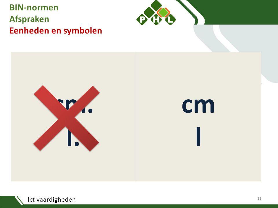 Ict vaardigheden BIN-normen Afspraken Eenheden en symbolen cm. l. cm l 11