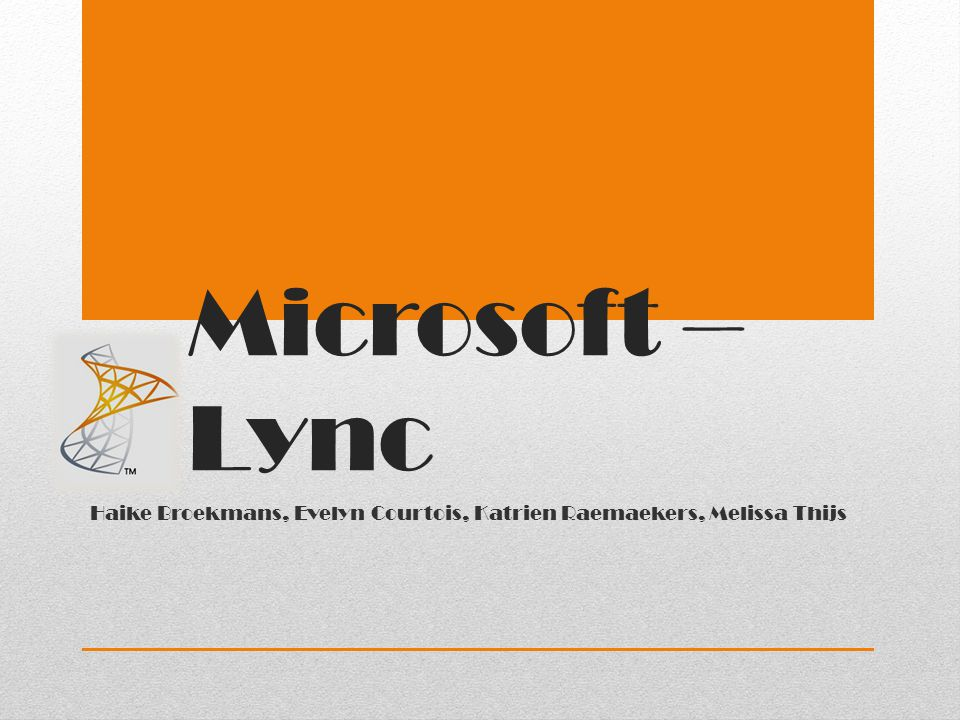 Microsoft – Lync Haike Broekmans, Evelyn Courtois, Katrien Raemaekers, Melissa Thijs