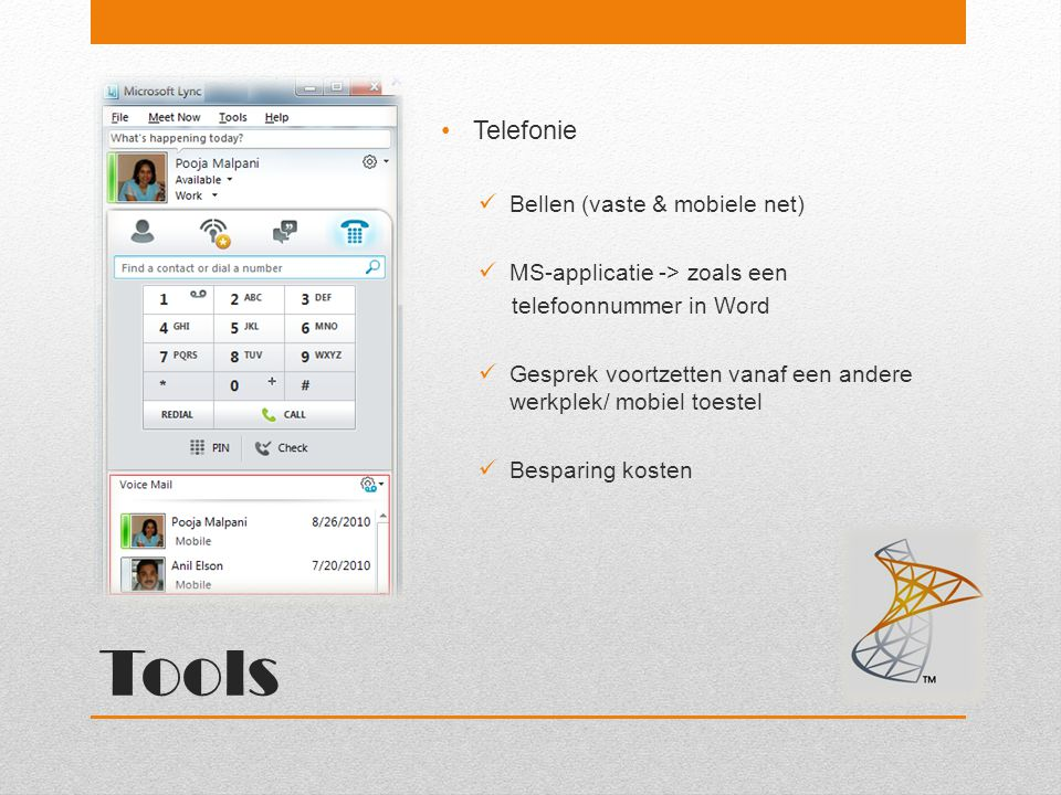 Tools Telefonie Bellen (vaste & mobiele net) MS-applicatie -> zoals een telefoonnummer in Word Gesprek voortzetten vanaf een andere werkplek/ mobiel t