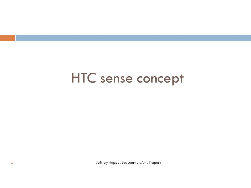 HTC sense concept  Jeffrey Happel, Luc Lommer, Amy Kuipers